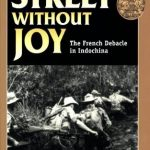 <em>Street Without Joy: The French Debacle in Indochina</em> by Bernard Fall