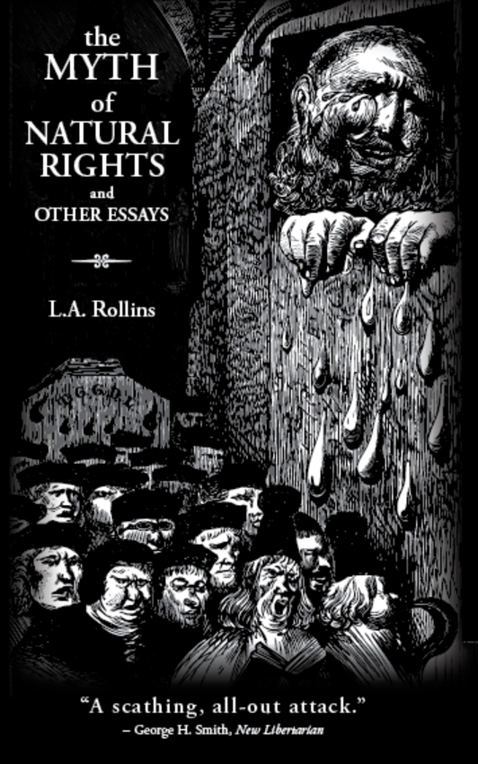 the myth of natural rights and other essays by l a rollins