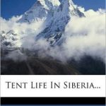 <em>Tent Life in Siberia</em> by George Kennan
