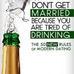 <em>Don't Get Married Because You Are Tired of Drinking! The 50 New Rules of Modern Dating</em> by the Captain Power