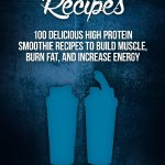 <em>Protein Shake Recipes: 100 Delicious High Protein Smoothie Recipes to Build Muscle, Burn Fat & Increase Energy</em> by SJ