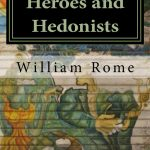 <em>Heroes and Hedonists</em> by William Rome