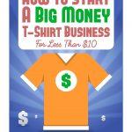 <em>How to Start a Big Money T-Shirt Business for Less Than $10</em> by Robert Koch