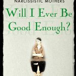<em>Will I Ever Be Good Enough? Healing the Daughters of Narcissistic Mothers</em> by Dr. Karyl McBride